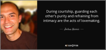 quote-during-courtship-guarding-each-other-s-purity-and-refraining-from-intimacy-are-the-acts-joshua-harris-51-18-65